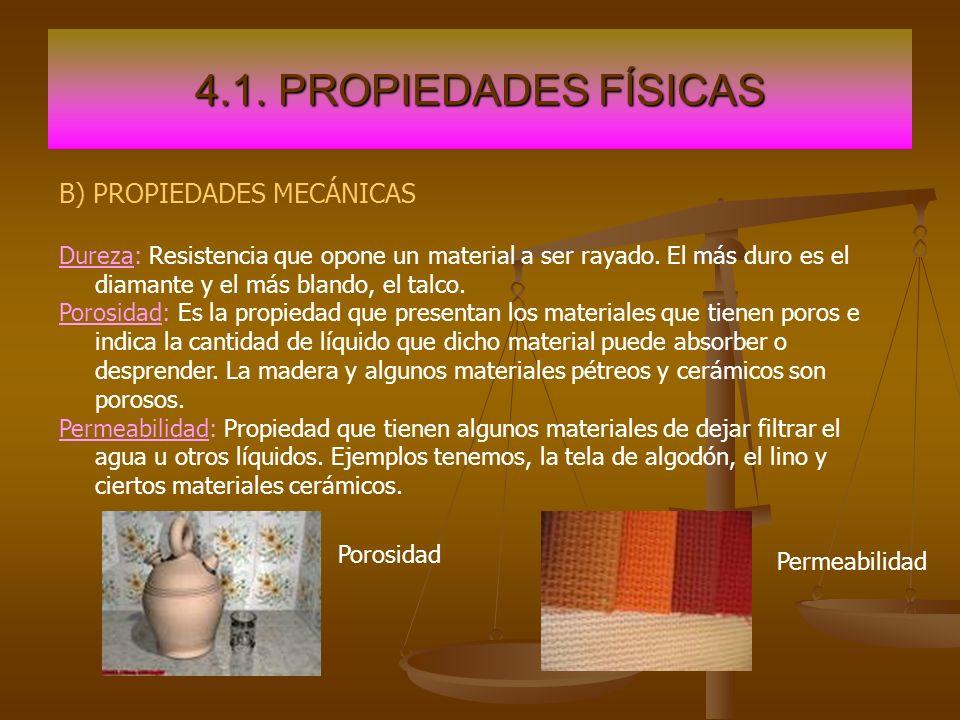 4.1. PROPIEDADES FÍSICAS B) PROPIEDADES MECÁNICAS Dureza: Resistencia que opone un material a ser rayado. El más duro es el diamante y el más blando,