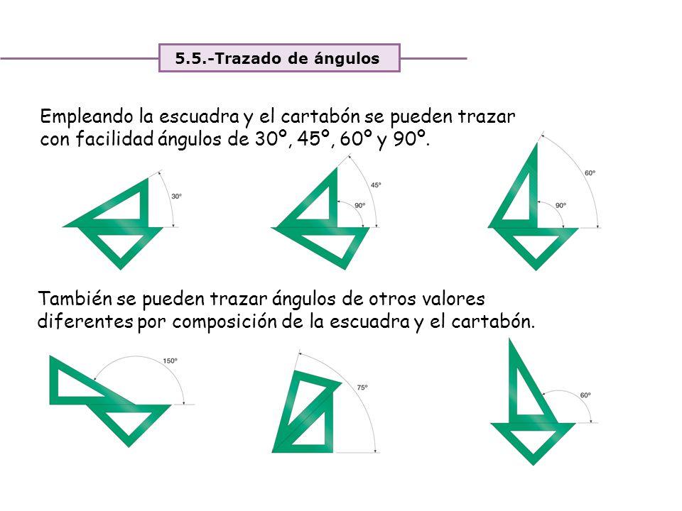 Unidad 4. Expresión y comunicación de ideas 5.5.-Trazado de ángulos Empleando la escuadra y el cartabón se pueden trazar con facilidad ángulos de 30º,