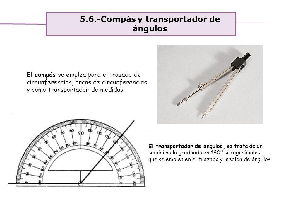 Unidad 4. Expresión y comunicación de ideas 5.6.-Compás y transportador de ángulos El compás se emplea para el trazado de circunferencias, arcos de ci