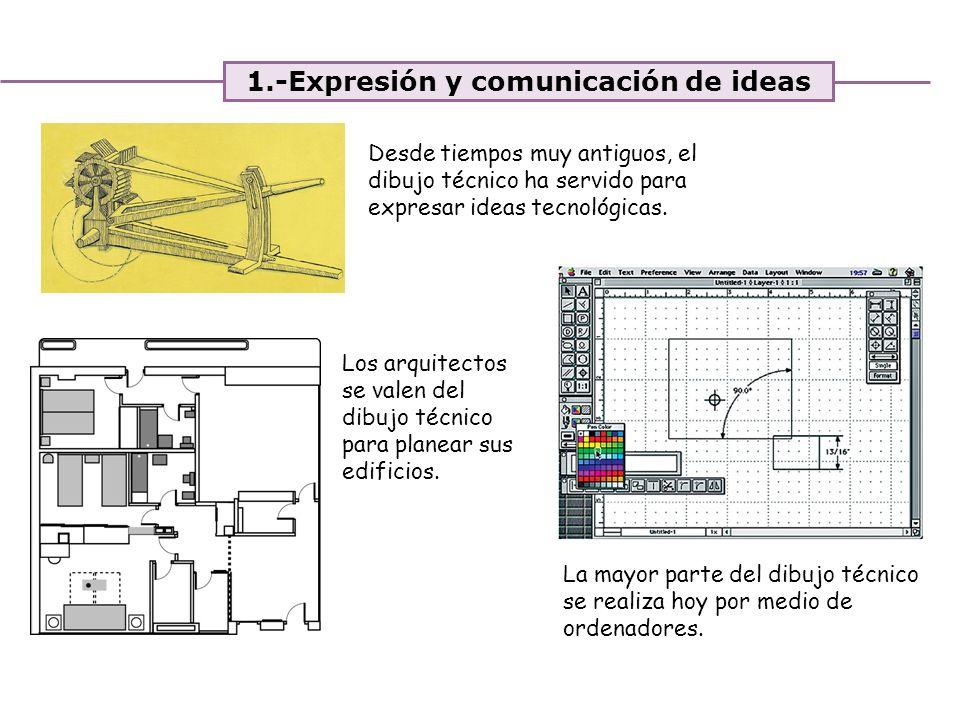 Unidad 4. Expresión y comunicación de ideas 1.-Expresión y comunicación de ideas La mayor parte del dibujo técnico se realiza hoy por medio de ordenad