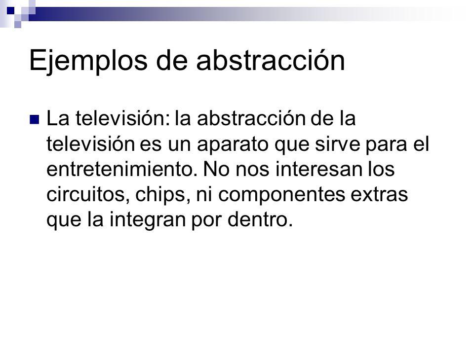 Ejemplos de abstracción La televisión: la abstracción de la televisión es un aparato que sirve para el entretenimiento. No nos interesan los circuitos