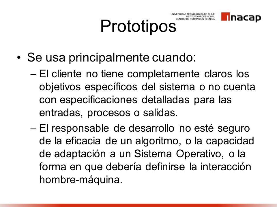 Prototipos Se usa principalmente cuando: –El cliente no tiene completamente claros los objetivos específicos del sistema o no cuenta con especificacio