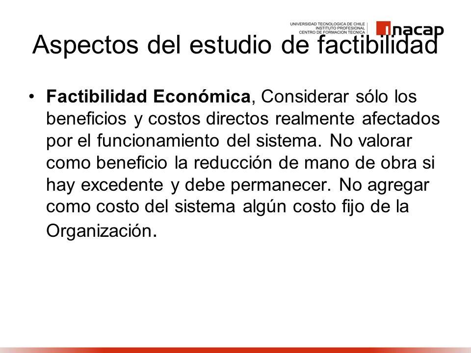 Aspectos del estudio de factibilidad Factibilidad Económica, Considerar sólo los beneficios y costos directos realmente afectados por el funcionamient