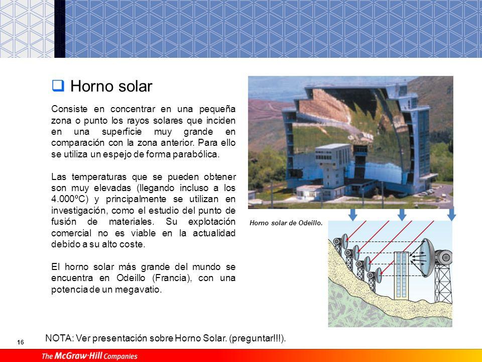 15 Colectores cilíndrico-parabólicos Esquema de central solar con colectores cilíndrico-parabólicos. Concentran los rayos solares en una tubería que c