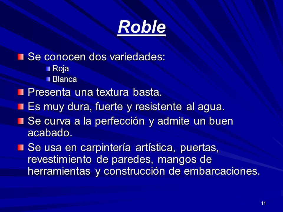 11 Se conocen dos variedades: RojaBlanca Presenta una textura basta. Es muy dura, fuerte y resistente al agua. Se curva a la perfección y admite un bu