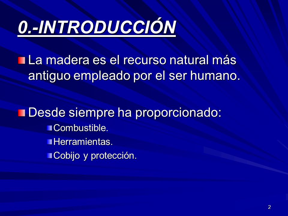2 0.-INTRODUCCIÓN La madera es el recurso natural más antiguo empleado por el ser humano. Desde siempre ha proporcionado: Combustible.Herramientas. Co