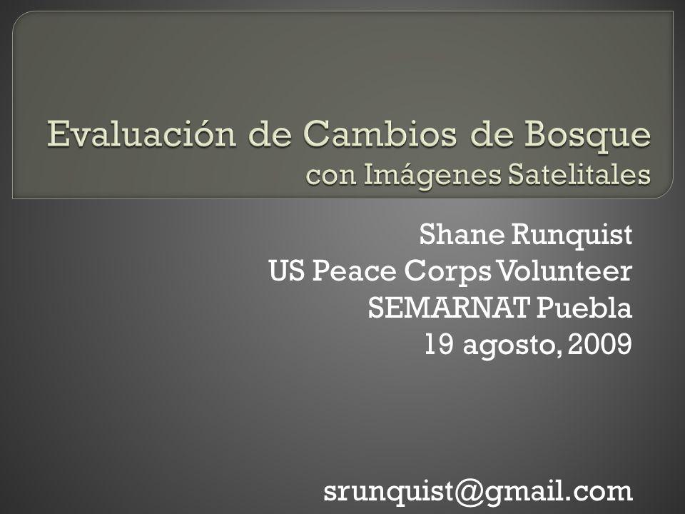 Shane Runquist US Peace Corps Volunteer SEMARNAT Puebla 19 agosto, 2009 srunquist@gmail.com