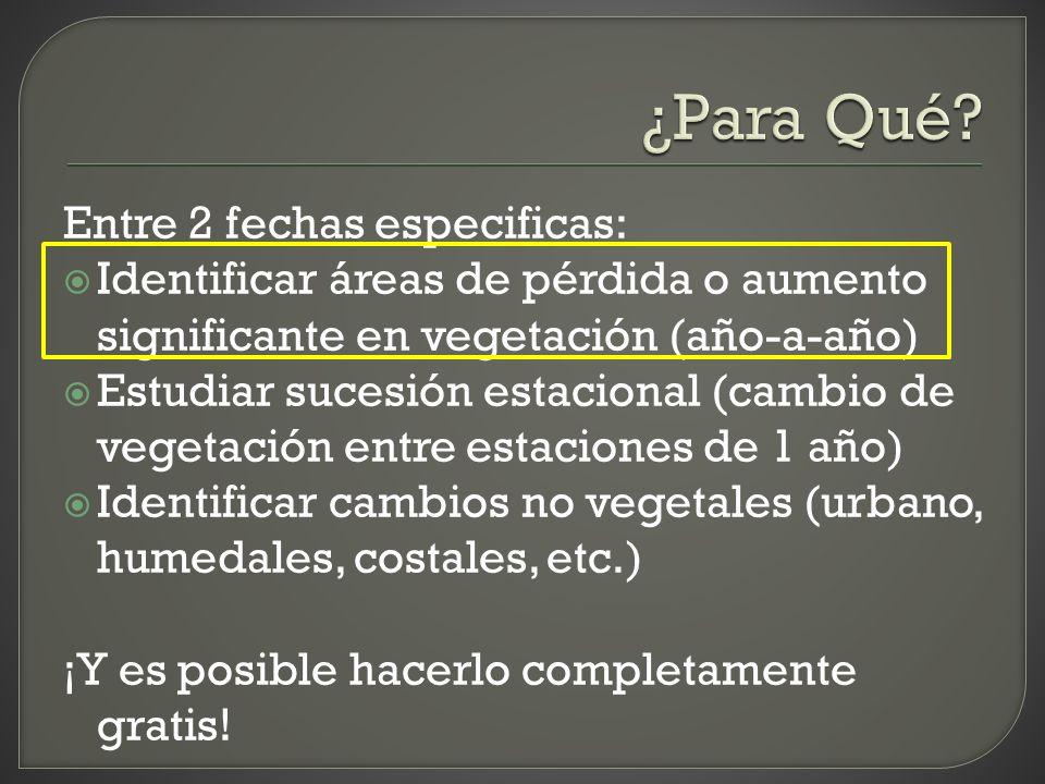 Entre 2 fechas especificas: Identificar áreas de pérdida o aumento significante en vegetación (año-a-año) Estudiar sucesión estacional (cambio de vege