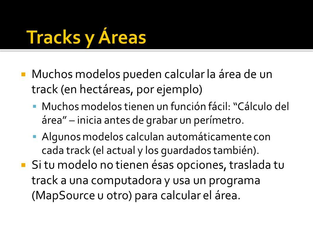 Muchos modelos pueden calcular la área de un track (en hectáreas, por ejemplo) Muchos modelos tienen un función fácil: Cálculo del área – inicia antes de grabar un perímetro.