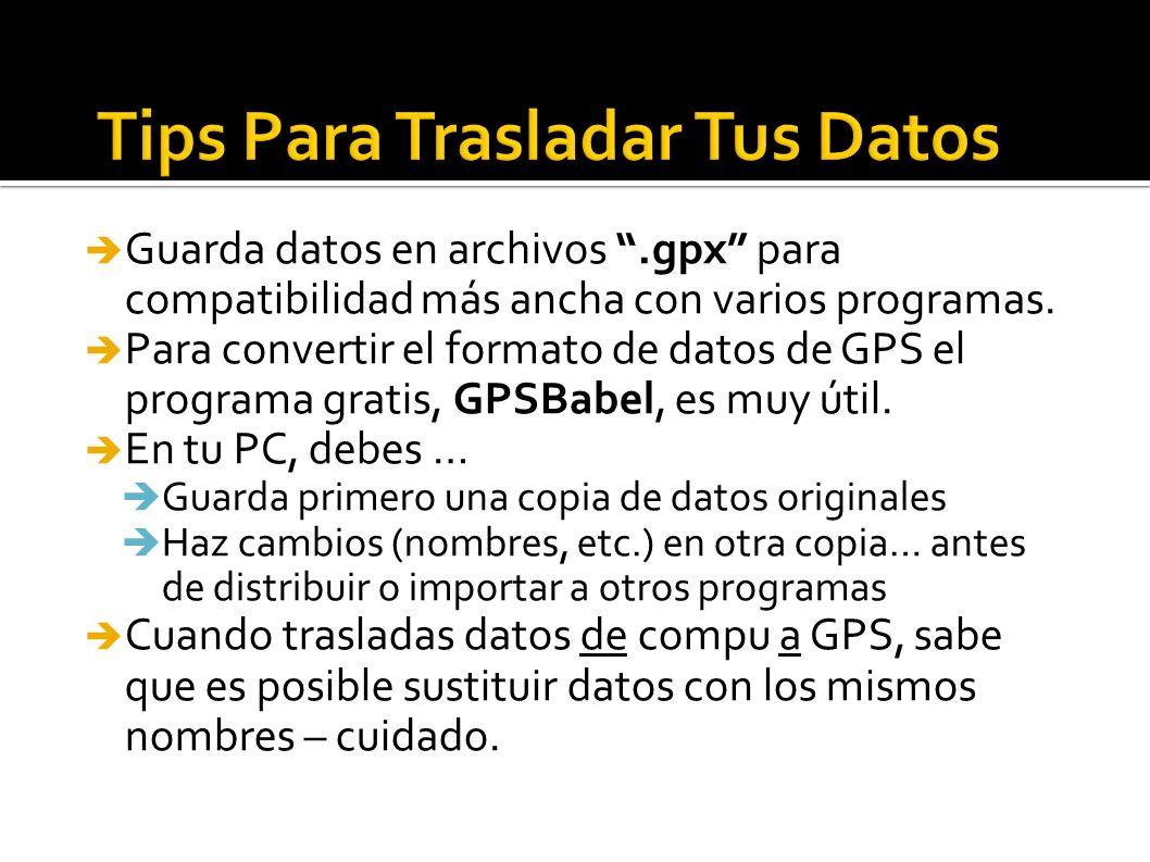 Guarda datos en archivos.gpx para compatibilidad más ancha con varios programas. Para convertir el formato de datos de GPS el programa gratis, GPSBabe
