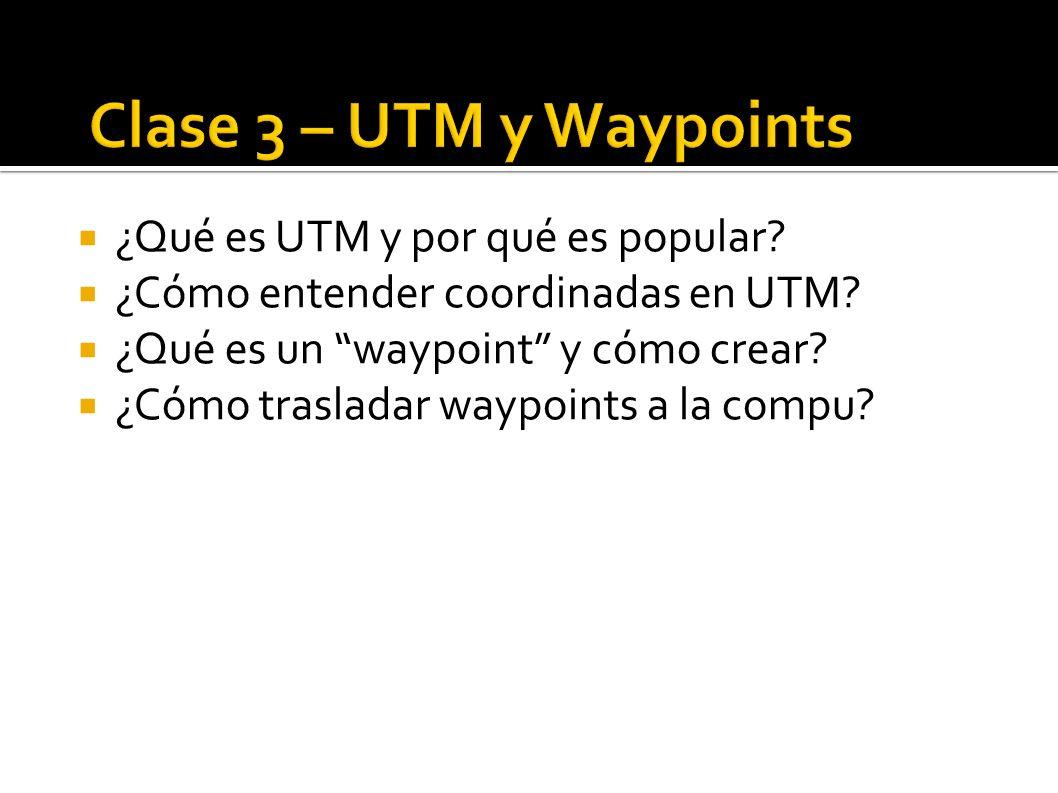 ¿Qué es UTM y por qué es popular? ¿Cómo entender coordinadas en UTM? ¿Qué es un waypoint y cómo crear? ¿Cómo trasladar waypoints a la compu?