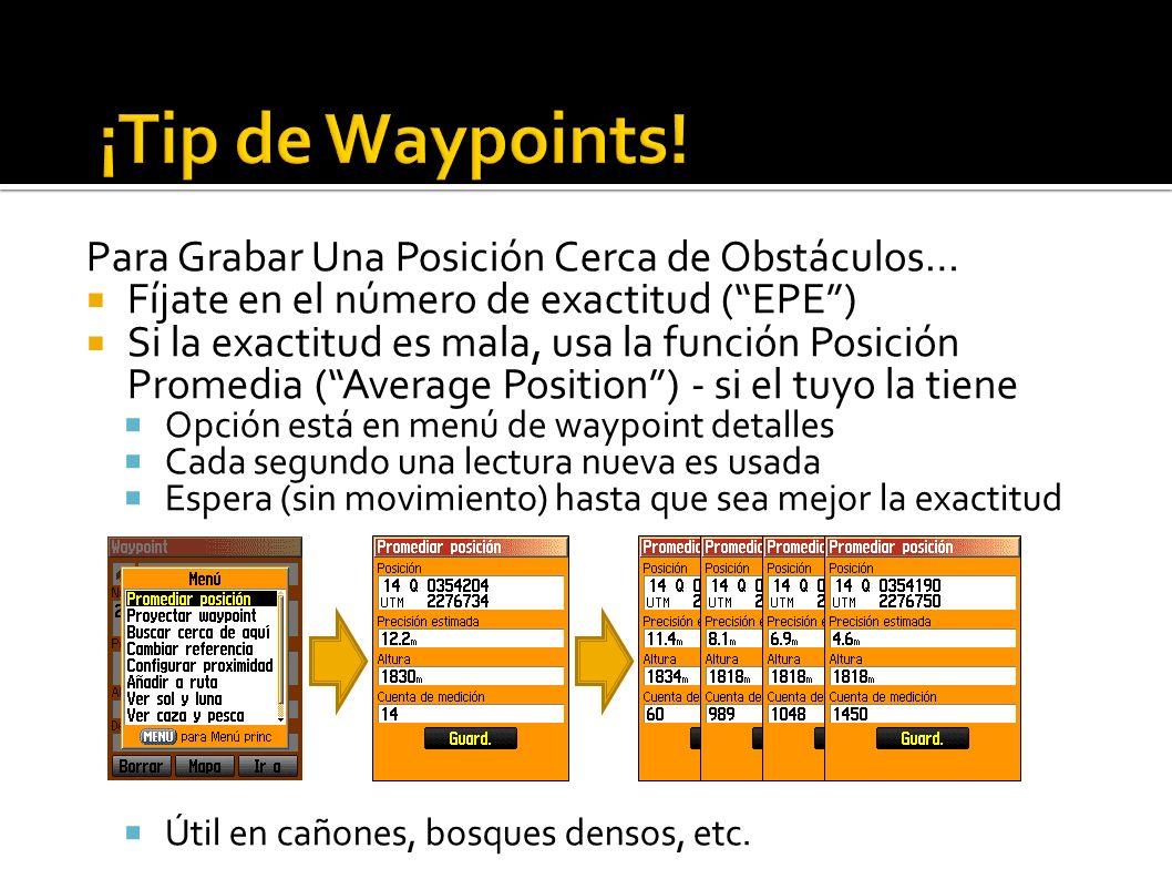 Para Grabar Una Posición Cerca de Obstáculos… Fíjate en el número de exactitud (EPE) Si la exactitud es mala, usa la función Posición Promedia (Averag