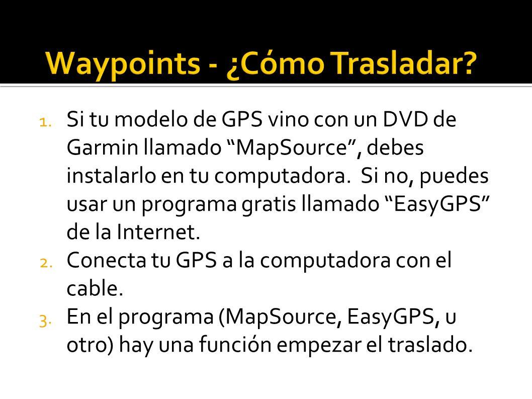 1. Si tu modelo de GPS vino con un DVD de Garmin llamado MapSource, debes instalarlo en tu computadora. Si no, puedes usar un programa gratis llamado