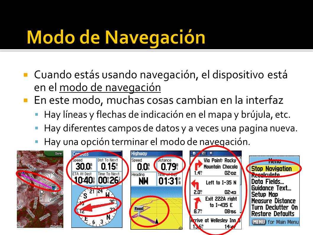 Cuando estás usando navegación, el dispositivo está en el modo de navegación En este modo, muchas cosas cambian en la interfaz Hay líneas y flechas de indicación en el mapa y brújula, etc.