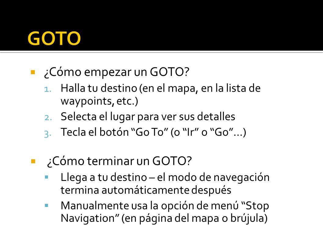 ¿Cómo empezar un GOTO. 1. Halla tu destino (en el mapa, en la lista de waypoints, etc.) 2.