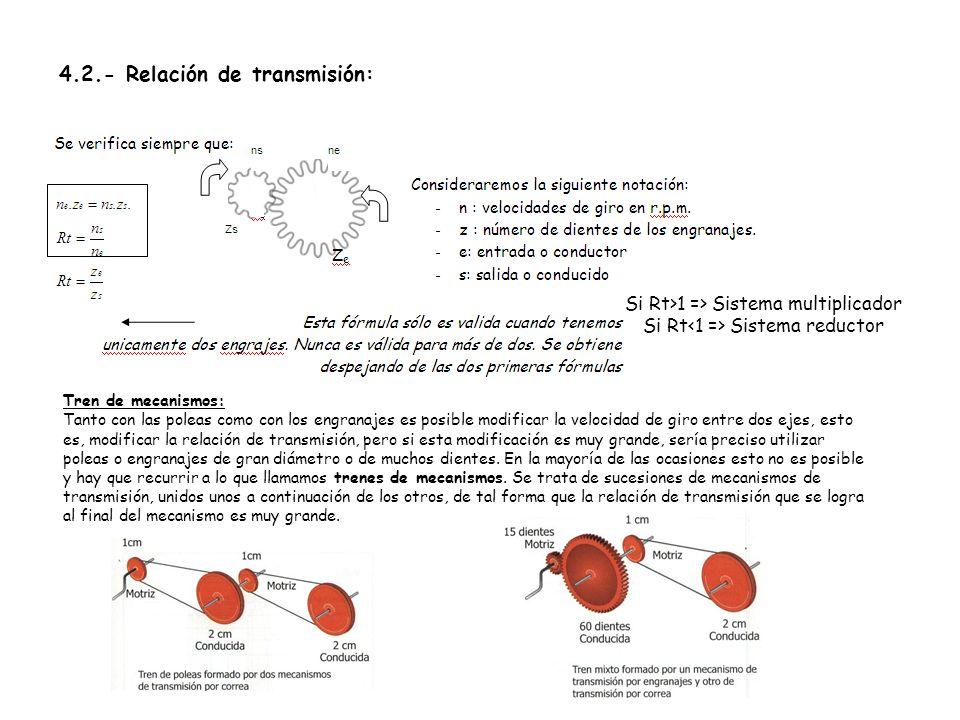 Unidad 4. Transmisión y transformación de movimiento 4.2.- Relación de transmisión: Tren de mecanismos: Tanto con las poleas como con los engranajes e