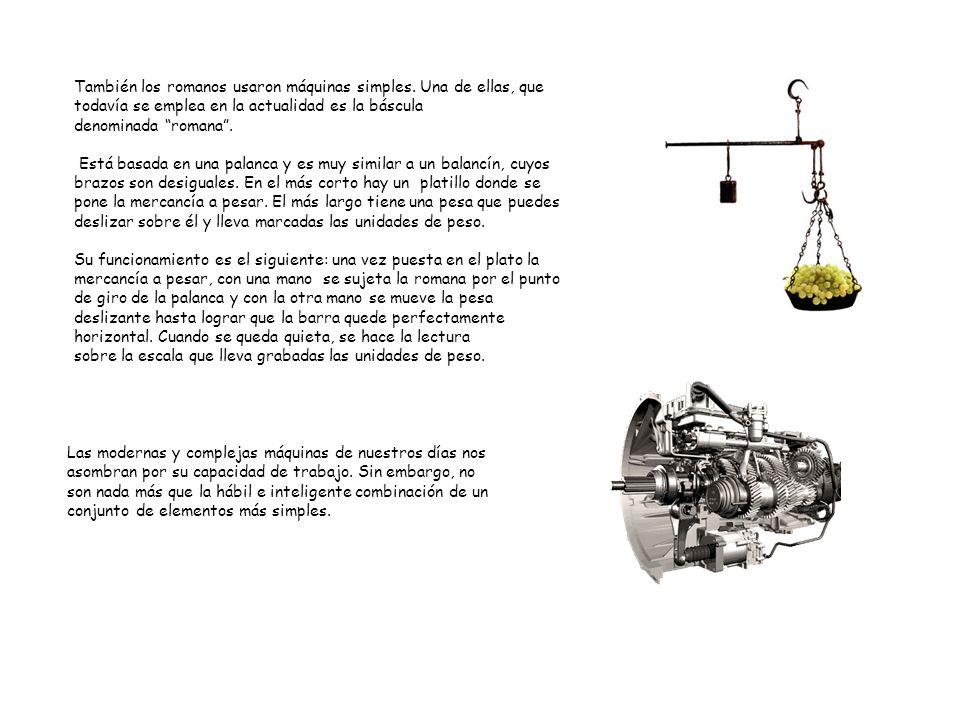 Unidad 4. Transmisión y transformación de movimiento También los romanos usaron máquinas simples. Una de ellas, que todavía se emplea en la actualidad