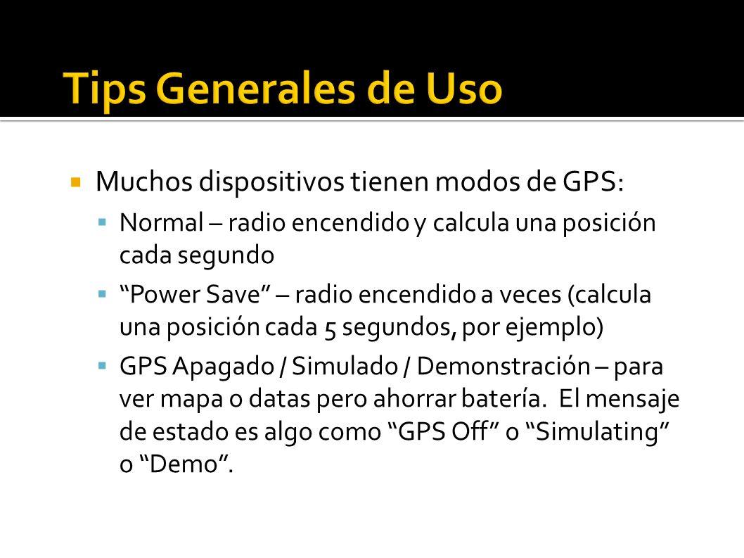 Muchos dispositivos tienen modos de GPS: Normal – radio encendido y calcula una posición cada segundo Power Save – radio encendido a veces (calcula una posición cada 5 segundos, por ejemplo) GPS Apagado / Simulado / Demonstración – para ver mapa o datas pero ahorrar batería.