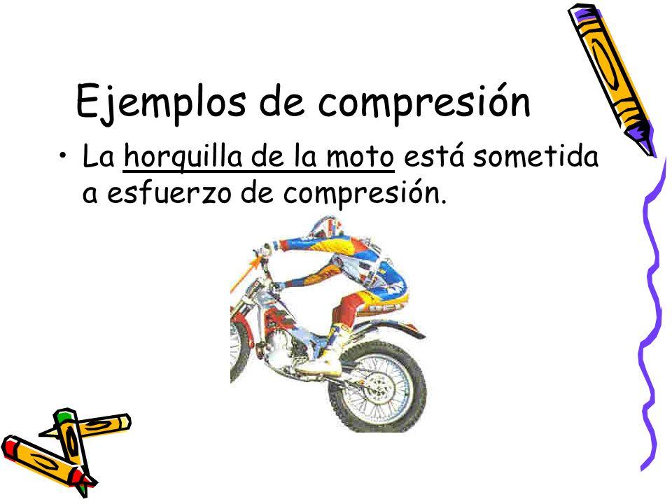 Ejemplos de compresión La horquilla de la moto está sometida a esfuerzo de compresión.