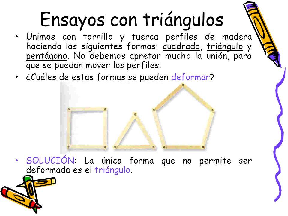 Ensayos con triángulos Unimos con tornillo y tuerca perfiles de madera haciendo las siguientes formas: cuadrado, triángulo y pentágono. No debemos apr