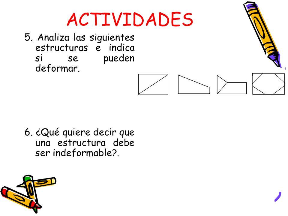ACTIVIDADES 5. Analiza las siguientes estructuras e indica si se pueden deformar. 6. ¿Qué quiere decir que una estructura debe ser indeformable?.