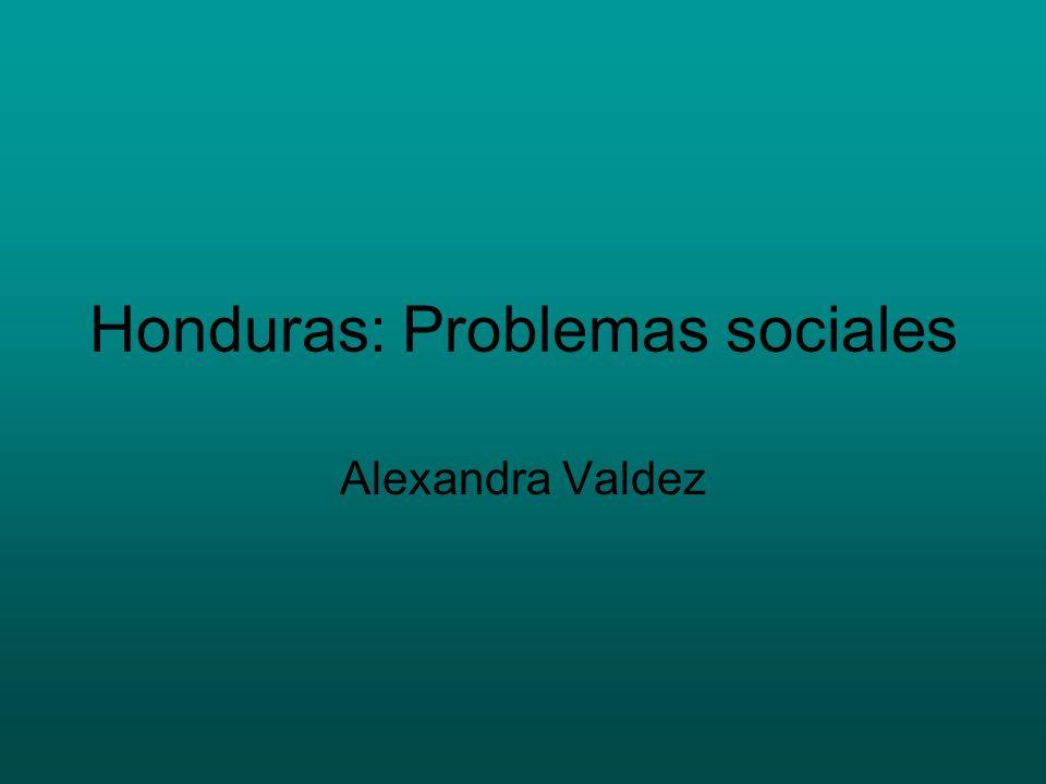 Honduras: Problemas sociales Alexandra Valdez