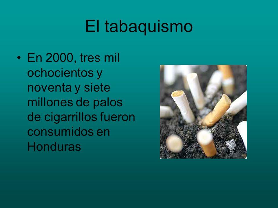 El tabaquismo En 2000, tres mil ochocientos y noventa y siete millones de palos de cigarrillos fueron consumidos en Honduras