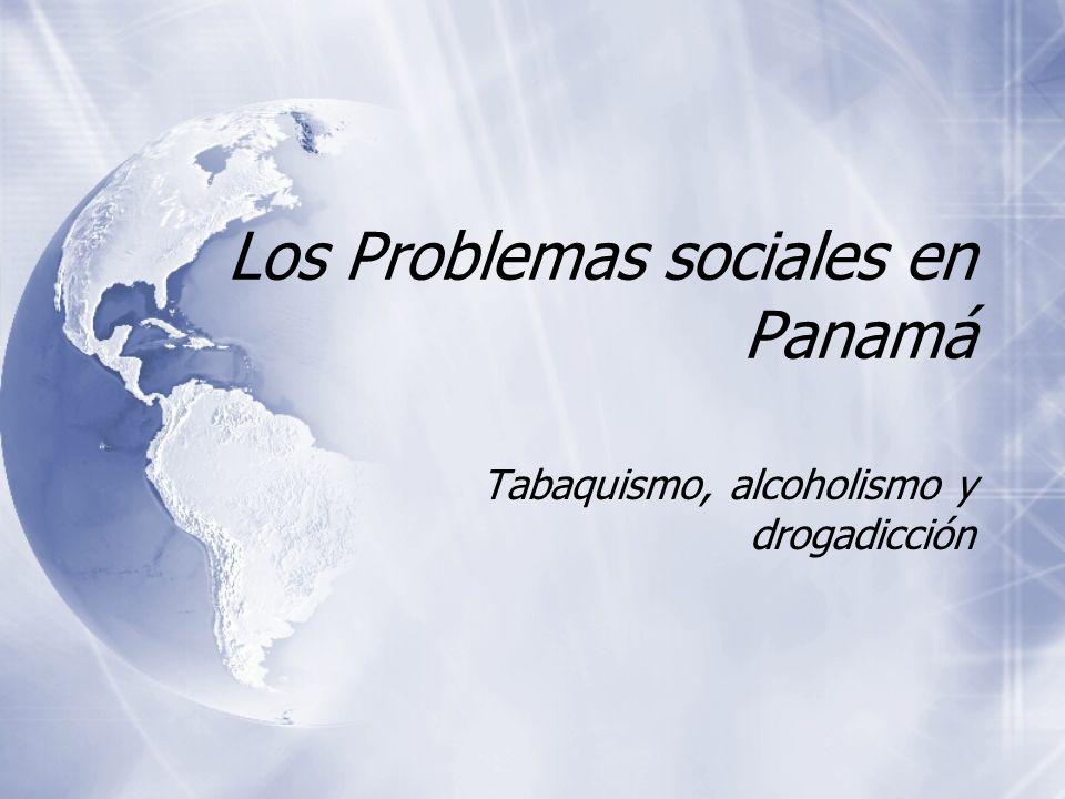 Los Problemas sociales en Panamá Tabaquismo, alcoholismo y drogadicción