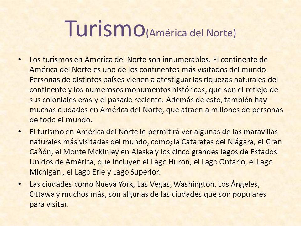 Turismo (América del Norte) Los turismos en América del Norte son innumerables. El continente de América del Norte es uno de los continentes más visit