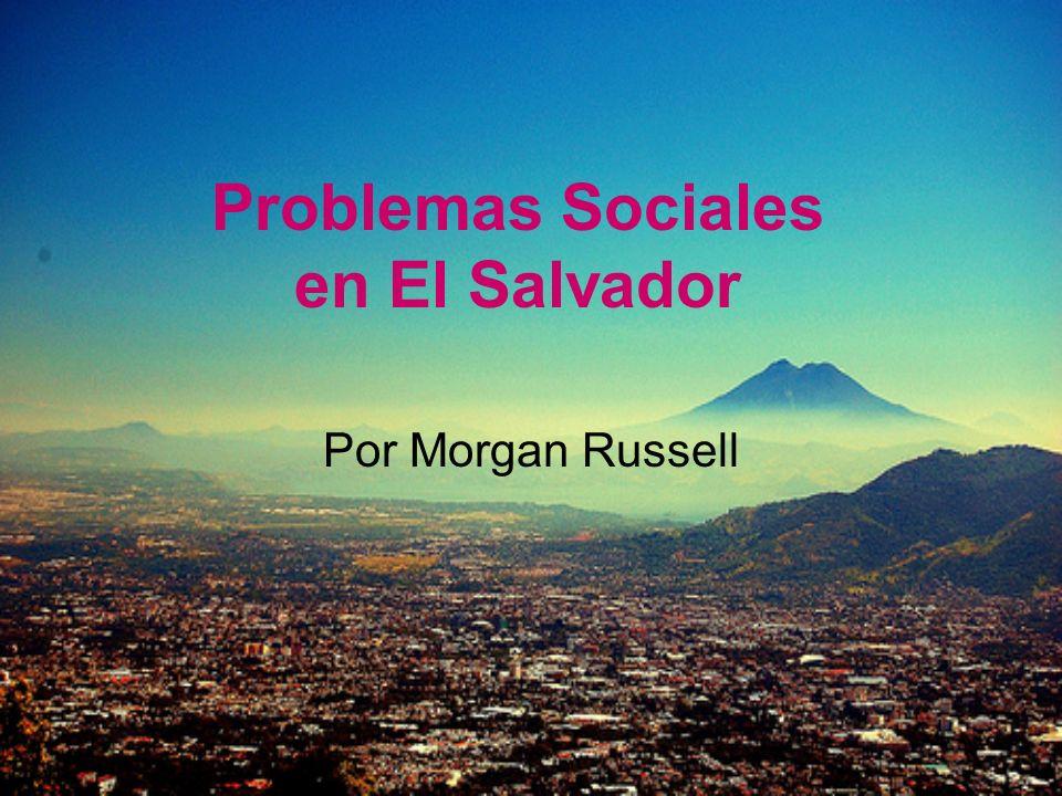 Problemas Sociales en El Salvador Por Morgan Russell