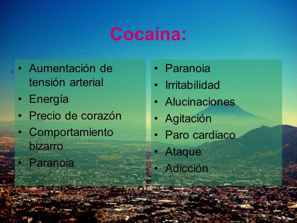 Cocaína: Aumentación de tensión arterial Energía Precio de corazón Comportamiento bizarro Paranoia Irritabilidad Alucinaciones Agitación Paro cardiaco