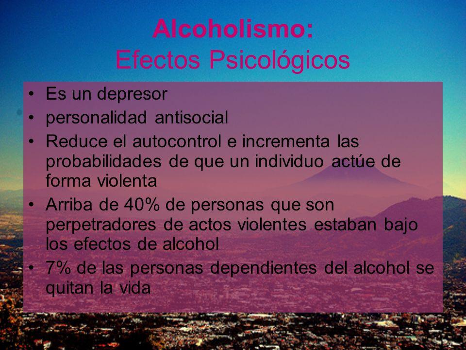 Alcoholismo: Efectos Psicológicos Es un depresor personalidad antisocial Reduce el autocontrol e incrementa las probabilidades de que un individuo act