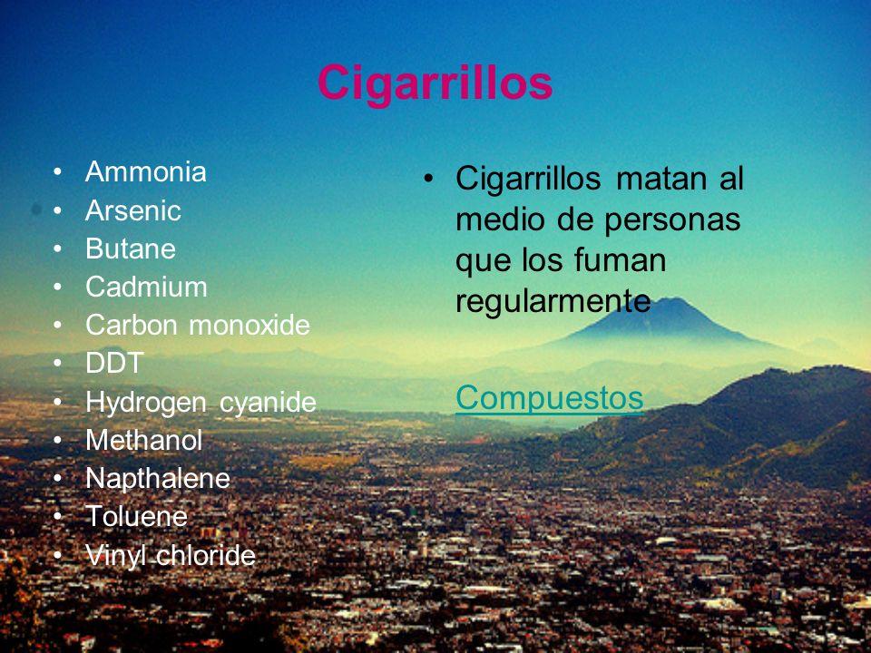 Cigarrillos Ammonia Arsenic Butane Cadmium Carbon monoxide DDT Hydrogen cyanide Methanol Napthalene Toluene Vinyl chloride Cigarrillos matan al medio