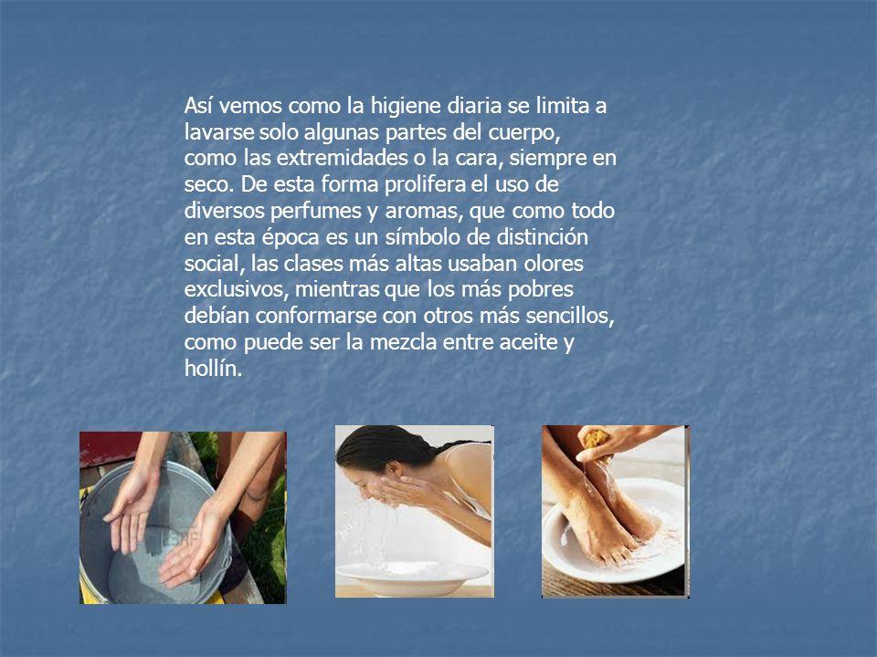 Así vemos como la higiene diaria se limita a lavarse solo algunas partes del cuerpo, como las extremidades o la cara, siempre en seco. De esta forma p