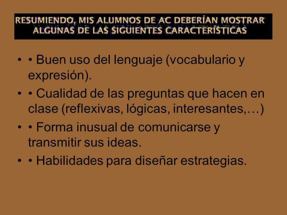 Buen uso del lenguaje (vocabulario y expresión). Cualidad de las preguntas que hacen en clase (reflexivas, lógicas, interesantes,…) Forma inusual de c