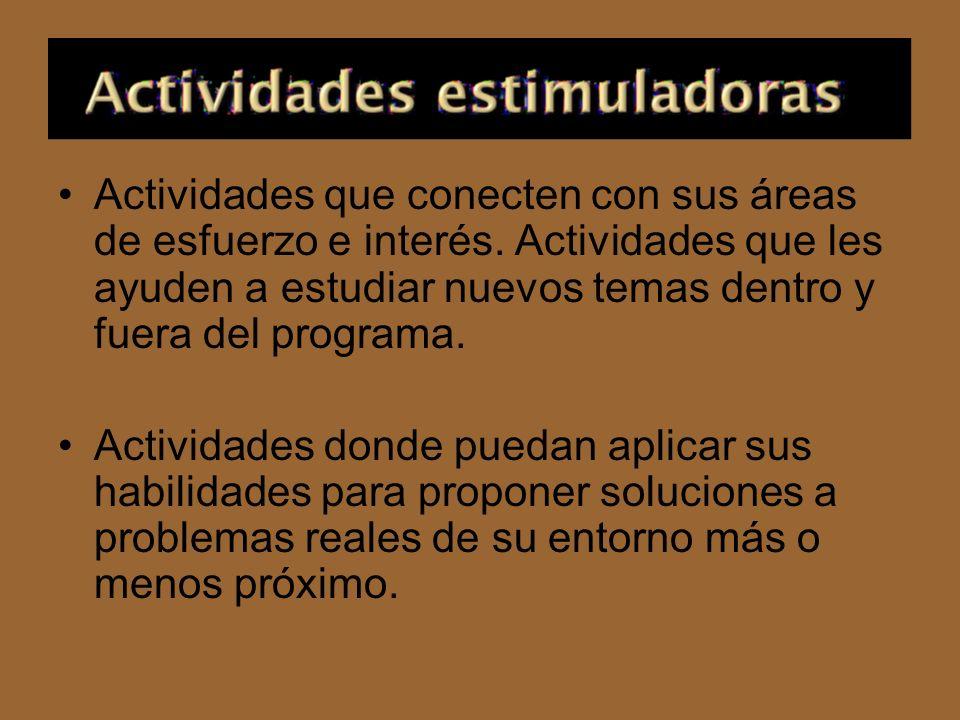 Actividades que conecten con sus áreas de esfuerzo e interés. Actividades que les ayuden a estudiar nuevos temas dentro y fuera del programa. Activida