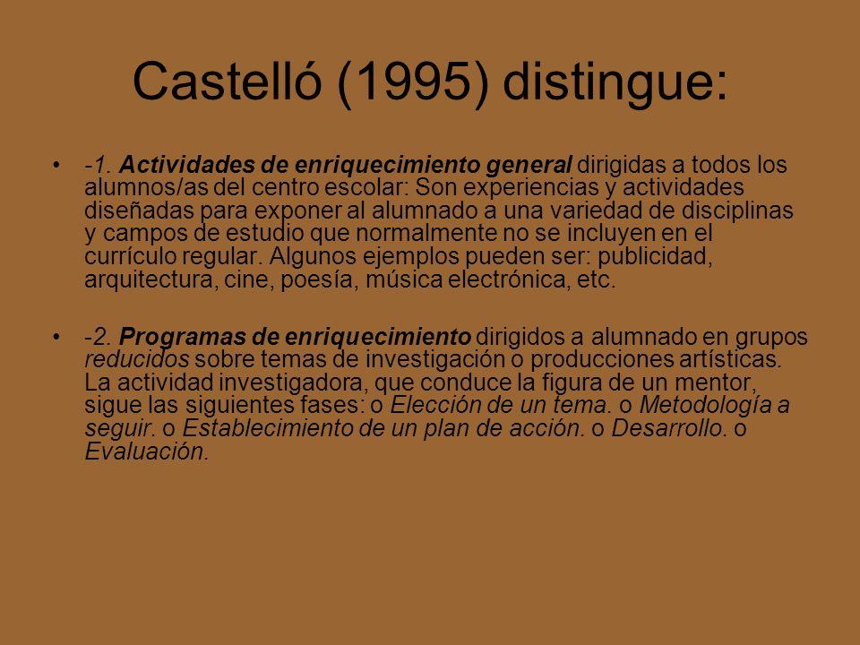 Castelló (1995) distingue: -1. Actividades de enriquecimiento general dirigidas a todos los alumnos/as del centro escolar: Son experiencias y activida