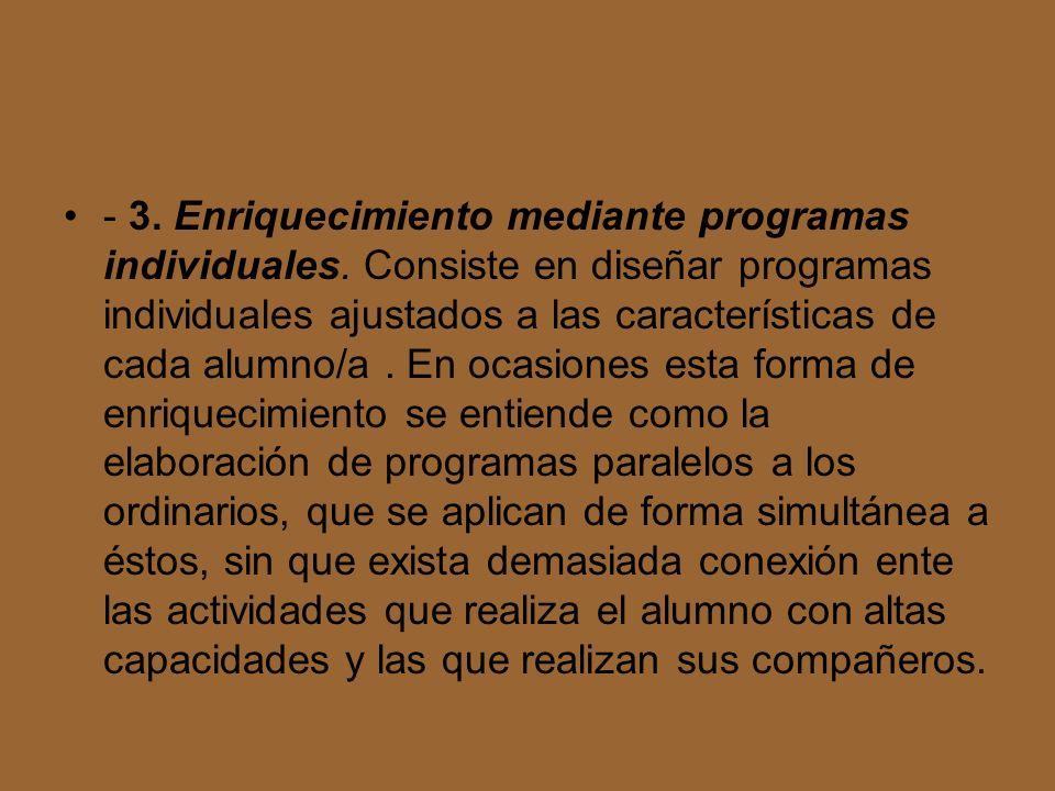 - 3. Enriquecimiento mediante programas individuales. Consiste en diseñar programas individuales ajustados a las características de cada alumno/a. En