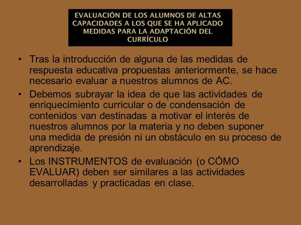 Tras la introducción de alguna de las medidas de respuesta educativa propuestas anteriormente, se hace necesario evaluar a nuestros alumnos de AC. Deb