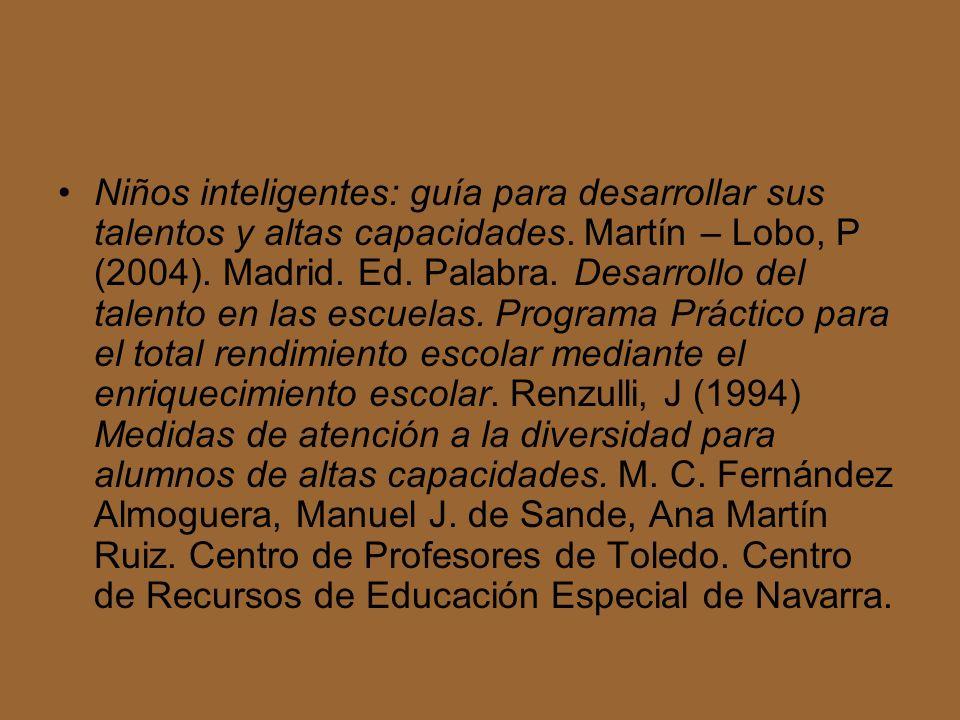 Niños inteligentes: guía para desarrollar sus talentos y altas capacidades. Martín – Lobo, P (2004). Madrid. Ed. Palabra. Desarrollo del talento en la