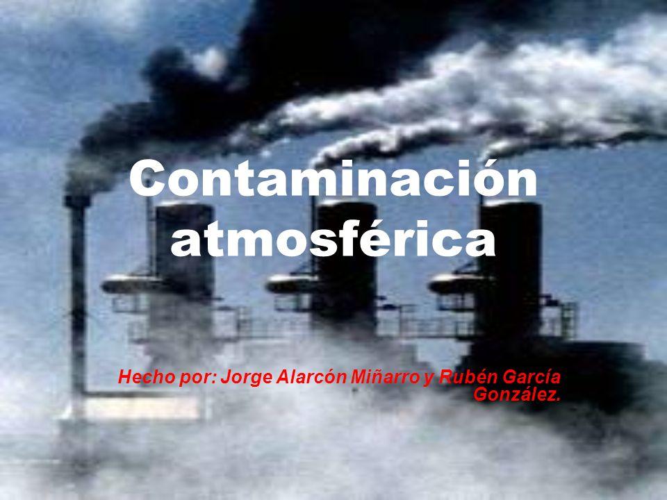 Contaminación atmosférica Hecho por: Jorge Alarcón Miñarro y Rubén García González.