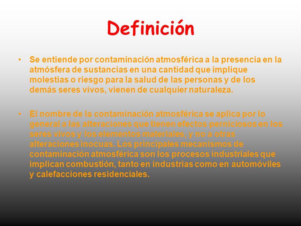 Definición Se entiende por contaminación atmosférica a la presencia en la atmósfera de sustancias en una cantidad que implique molestias o riesgo para