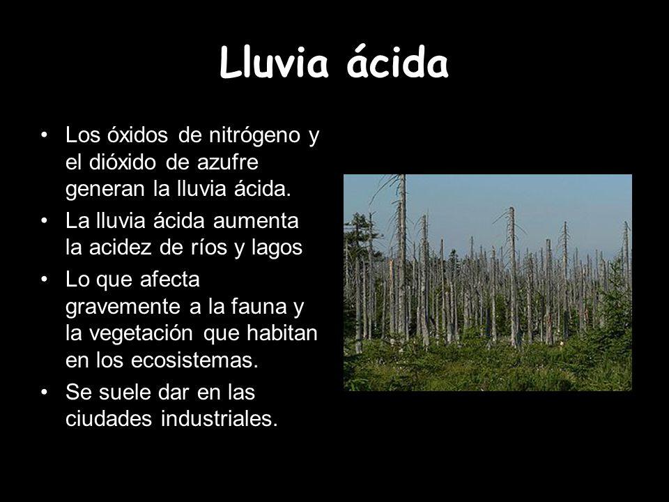 Lluvia ácida Los óxidos de nitrógeno y el dióxido de azufre generan la lluvia ácida. La lluvia ácida aumenta la acidez de ríos y lagos Lo que afecta g