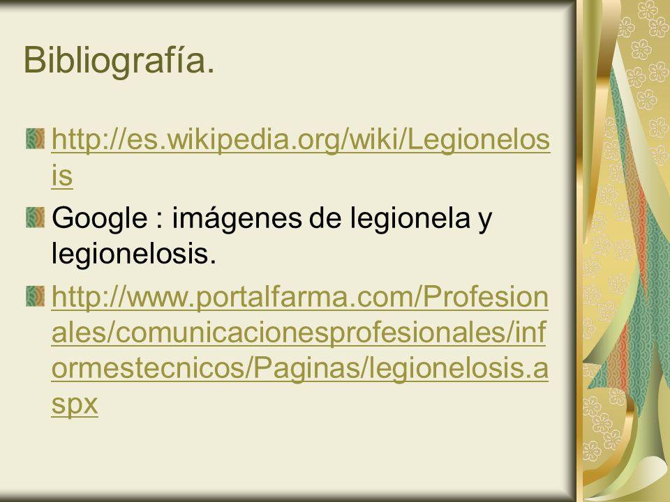 Bibliografía. http://es.wikipedia.org/wiki/Legionelos is Google : imágenes de legionela y legionelosis. http://www.portalfarma.com/Profesion ales/comu