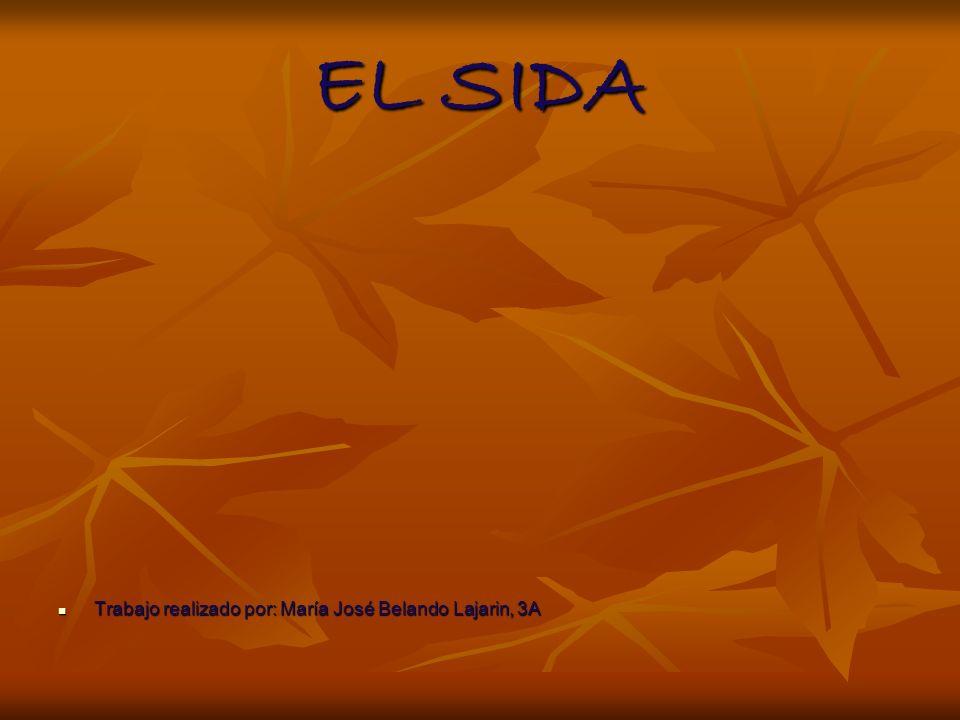 EL SIDA Trabajo realizado por: María José Belando Lajarin, 3A Trabajo realizado por: María José Belando Lajarin, 3A