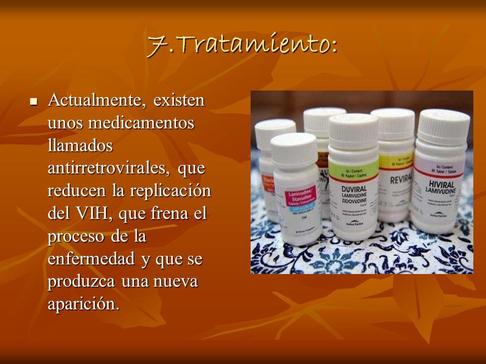 7.Tratamiento: Actualmente, existen unos medicamentos llamados antirretrovirales, que reducen la replicación del VIH, que frena el proceso de la enfer