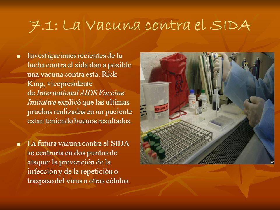 7.1: La Vacuna contra el SIDA Investigaciones recientes de la lucha contra el sida dan a posible una vacuna contra esta. Rick King, vicepresidente de