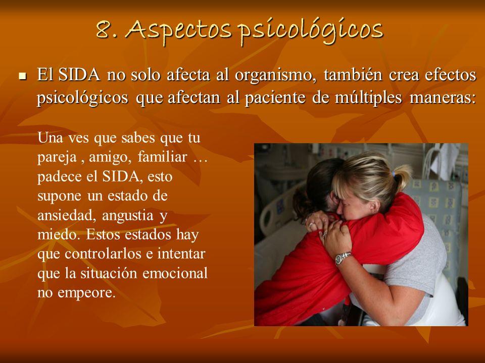 8. Aspectos psicológicos El SIDA no solo afecta al organismo, también crea efectos psicológicos que afectan al paciente de múltiples maneras: El SIDA