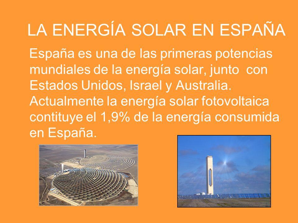 LA ENERGÍA SOLAR EN ESPAÑA España es una de las primeras potencias mundiales de la energía solar, junto con Estados Unidos, Israel y Australia. Actual