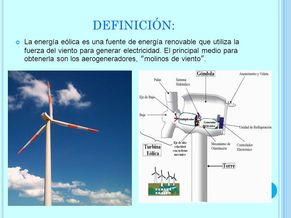 DEFINICIÓN: La energía eólica es una fuente de energía renovable que utiliza la fuerza del viento para generar electricidad. El principal medio para o